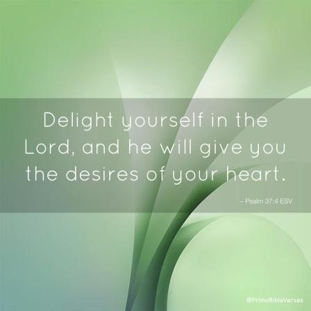 delight-yourself-in-the-lord-and-he-will-give-you-the-desires-of-your-heart-esv